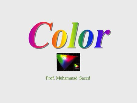 Prof. Muhammad Saeed. FUUASTDept. Comp. Sc. & IT2 Wavelength Note that the rainbow does not contain any magenta. It is nonspectral. Color Models: