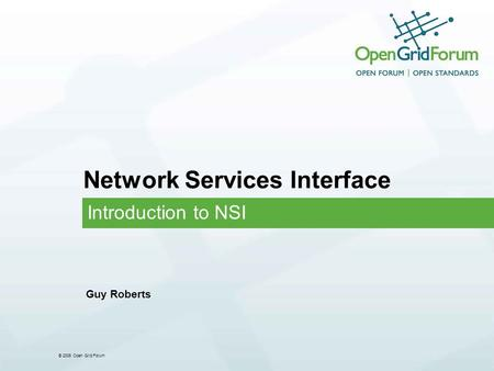 © 2006 Open Grid Forum Network Services Interface Introduction to NSI Guy Roberts.