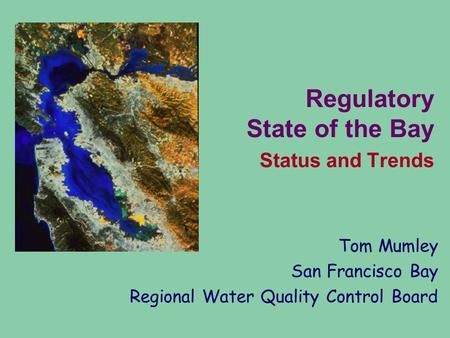 Regulatory State of the Bay Status and Trends Tom Mumley San Francisco Bay Regional Water Quality Control Board.