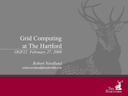 Grid Computing at The Hartford OGF22 February 27, 2008 Robert Nordlund