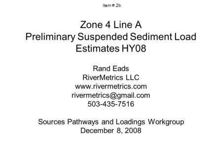 Zone 4 Line A Preliminary Suspended Sediment Load Estimates HY08 Rand Eads RiverMetrics LLC  503-435-7516 Sources.