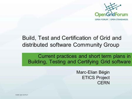 © 2006 Open Grid Forum Build, Test and Certification of Grid and distributed software Community Group Current practices and short term plans in Building,
