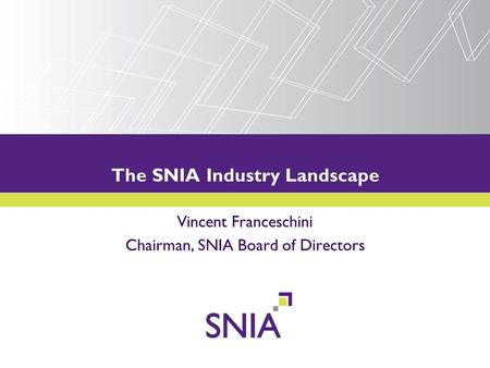 PRESENTATION TITLE GOES HERE The SNIA Industry Landscape Vincent Franceschini Chairman, SNIA Board of Directors.