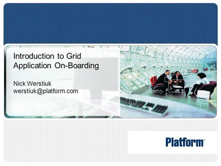 Introduction to Grid Application On-Boarding Nick Werstiuk