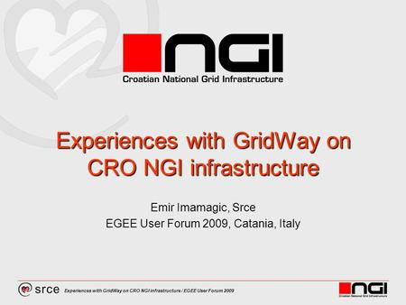 Experiences with GridWay on CRO NGI infrastructure / EGEE User Forum 2009 Experiences with GridWay on CRO NGI infrastructure Emir Imamagic, Srce EGEE User.