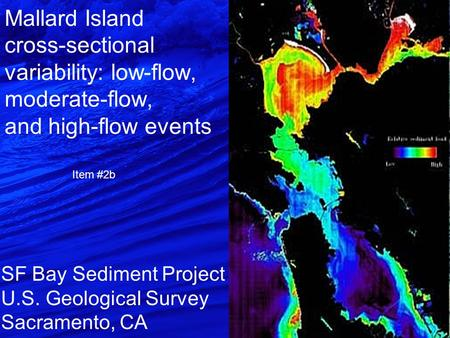 Mallard Island cross-sectional variability: low-flow, moderate-flow, and high-flow events SF Bay Sediment Project U.S. Geological Survey Sacramento, CA.