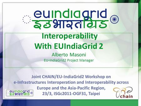 Joint CHAIN/EU-IndiaGrid2 Workshop on e-Infrastructures Interoperation and Interoperability across Europe and the Asia-Pacific Region, 23/3, ISGc2011-OGF31,