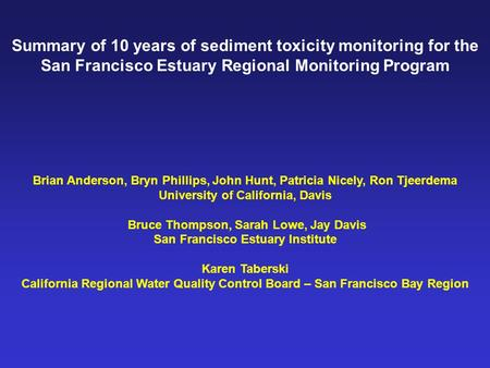 Summary of 10 years of sediment toxicity monitoring for the San Francisco Estuary Regional Monitoring Program Brian Anderson, Bryn Phillips, John Hunt,