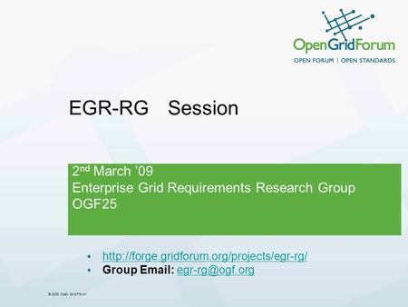 © 2006 Open Grid Forum 2 nd March 09 Enterprise Grid Requirements Research Group OGF25 EGR-RG Session  Group.