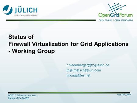 Oct 15 th, 2009 OGF 27, Infrastructure Area: Status of FVGA-WG Status of Firewall Virtualization for Grid Applications - Working Group