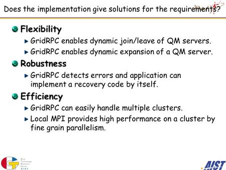 Does the implementation give solutions for the requirements? Flexibility GridRPC enables dynamic join/leave of QM servers. GridRPC enables dynamic expansion.