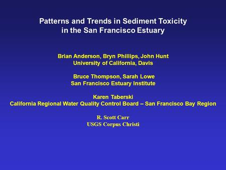Patterns and Trends in Sediment Toxicity in the San Francisco Estuary Brian Anderson, Bryn Phillips, John Hunt University of California, Davis Bruce Thompson,