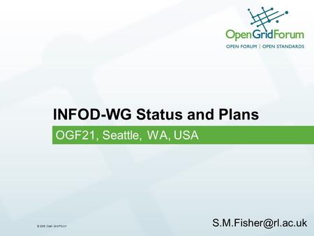 © 2006 Open Grid Forum INFOD-WG Status and Plans OGF21, Seattle, WA, USA