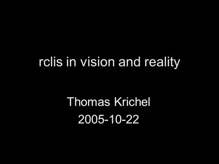Rclis in vision and reality Thomas Krichel 2005-10-22.