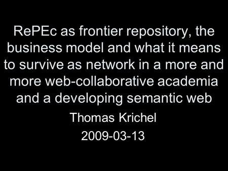 RePEc as frontier repository, the business model and what it means to survive as network in a more and more web-collaborative academia and a developing.