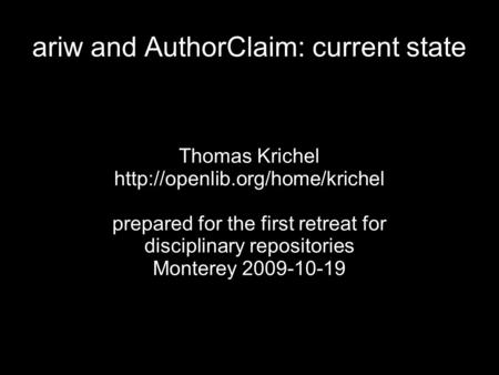 Ariw and AuthorClaim: current state Thomas Krichel  prepared for the first retreat for disciplinary repositories Monterey.