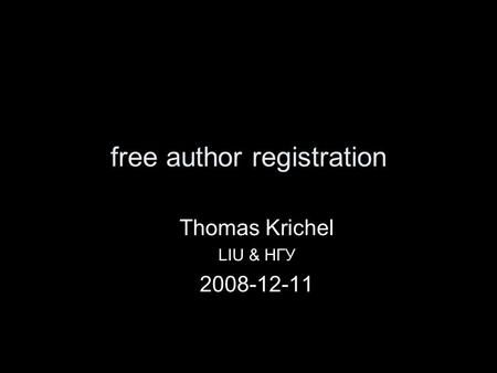 Free author registration Thomas Krichel LIU & НГУ 2008-12-11.