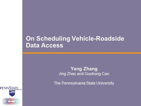 On Scheduling Vehicle-Roadside Data Access Yang Zhang Jing Zhao and Guohong Cao The Pennsylvania State University.
