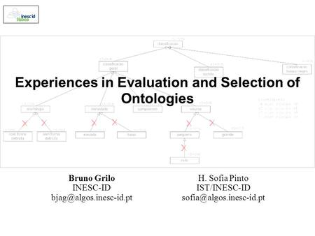 Experiences in Evaluation and Selection of Ontologies Bruno Grilo INESC-ID H. Sofia Pinto IST/INESC-ID