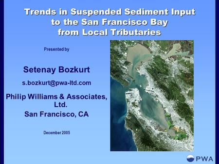 Trends in Suspended Sediment Input to the San Francisco Bay from Local Tributaries Presented by Setenay Bozkurt Philip Williams &