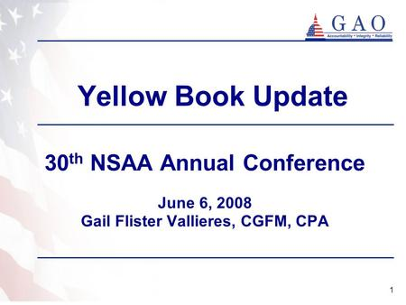 1 Yellow Book Update 30 th NSAA Annual Conference June 6, 2008 Gail Flister Vallieres, CGFM, CPA.