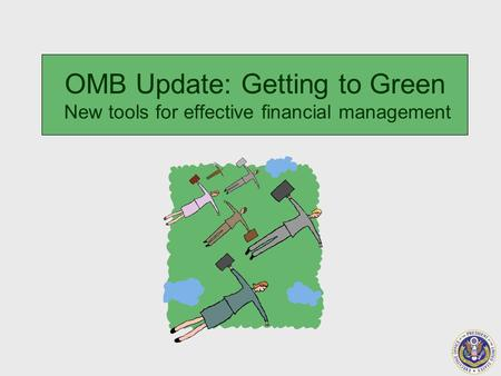 OMB Update: Getting to Green New tools for effective financial management.