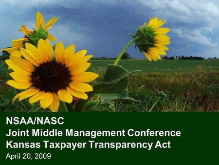 NSAA/NASC Joint Middle Management Conference Kansas Taxpayer Transparency Act April 20, 2009.