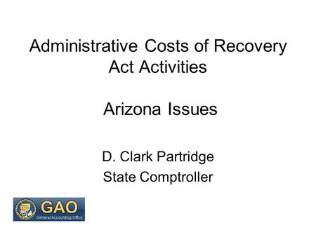 Administrative Costs of Recovery Act Activities Arizona Issues D. Clark Partridge State Comptroller.