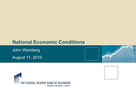 National Economic Conditions John Weinberg August 11, 2010.