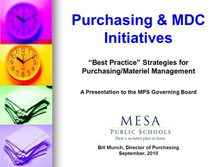 Purchasing & MDC Initiatives Best Practice Strategies for Purchasing/Materiel Management A Presentation to the MPS Governing Board Bill Munch, Director.