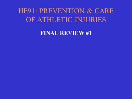 HE91: PREVENTION & CARE OF ATHLETIC INJURIES FINAL REVIEW #1.