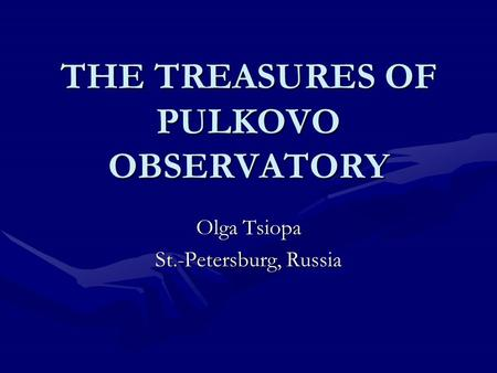 THE TREASURES OF PULKOVO OBSERVATORY