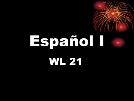 Español I WL 21. Course Outline Spanish I: Introduces students to the basic vocabulary of the language and components of the culture of the countries.