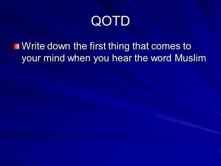 QOTD Write down the first thing that comes to your mind when you hear the word Muslim.