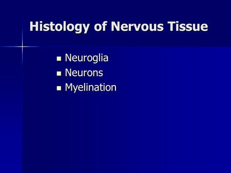 Histology of Nervous Tissue