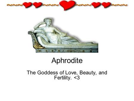 Aphrodite The Goddess of Love, Beauty, and Fertility.