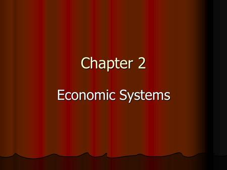 Chapter 2 Economic Systems.