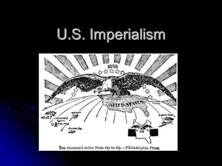 U.S. Imperialism. Isolationism to Imperialism isolationism – avoiding involvement in the affairs of other nations imperialism – practice of extending.