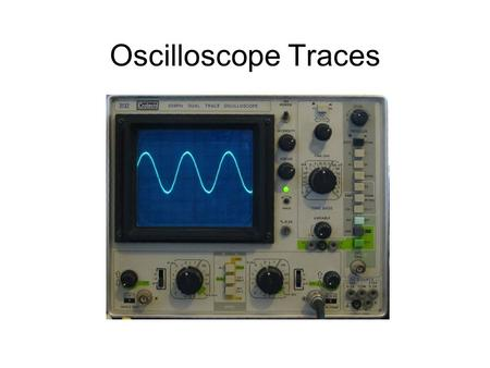 Oscilloscope Traces. Looking at sound waves You cant see a sound wave. But you can use an oscilloscope to make a trace which looks the same as the sound.