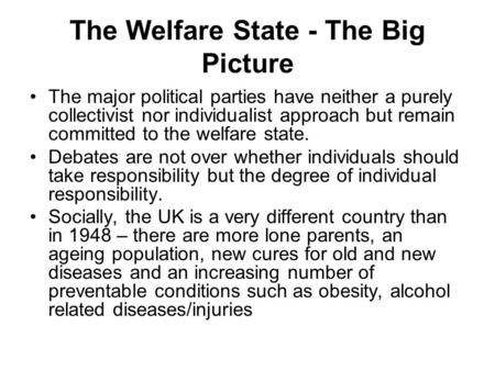 The Welfare State - The Big Picture The major political parties have neither a purely collectivist nor individualist approach but remain committed to the.