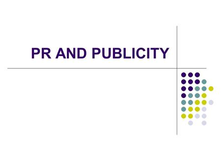 PR AND PUBLICITY. PUBLIC RELATIONS Firm is trying to communicate with stakeholders, who form the public. The aim of PR is to improve the image of its.