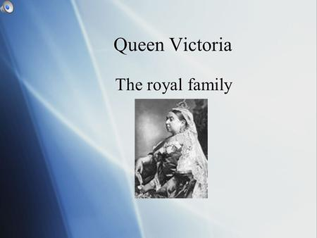 Queen Victoria The royal family Queen Victoria Queen Victoria rained for 64 years,longer than any other queen or king She was born in 1819 She married.