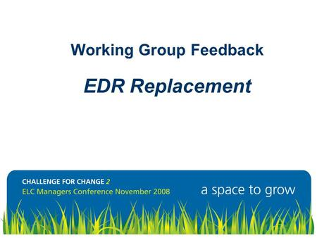 Working Group Feedback EDR Replacement. Where are we now? Inconsistent deployment and practice. Wide variation in the value placed on the process by managers.