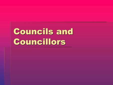 Councils and Councillors. Introduction Councils are also referred to as Local Government Councils are also referred to as Local Government Councils are.