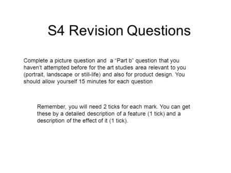 S4 Revision Questions Remember, you will need 2 ticks for each mark. You can get these by a detailed description of a feature (1 tick) and a description.