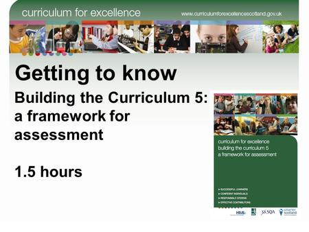 Getting to know Building the Curriculum 5: a framework for assessment 1.5 hours.