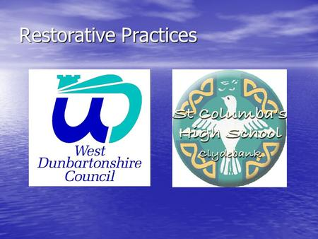 Restorative Practices. Restorative Practices (in parallel with discipline system) St Columbas High School Pilot Phase : April 06 – December 06 Maintenance.