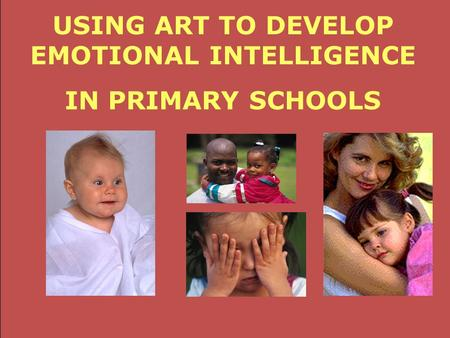 Art Systems USING ART TO DEVELOP EMOTIONAL INTELLIGENCE IN PRIMARY SCHOOLS.