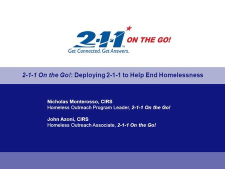 Nicholas Monterosso, CIRS Homeless Outreach Program Leader, 2-1-1 On the Go! John Azoni, CIRS Homeless Outreach Associate, 2-1-1 On the Go! 2-1-1 On the.