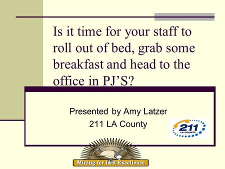 Is it time for your staff to roll out of bed, grab some breakfast and head to the office in PJS? Presented by Amy Latzer 211 LA County.